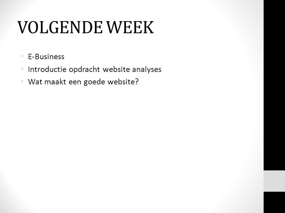 VOLGENDE WEEK E-Business Introductie opdracht website analyses Wat maakt een goede website?