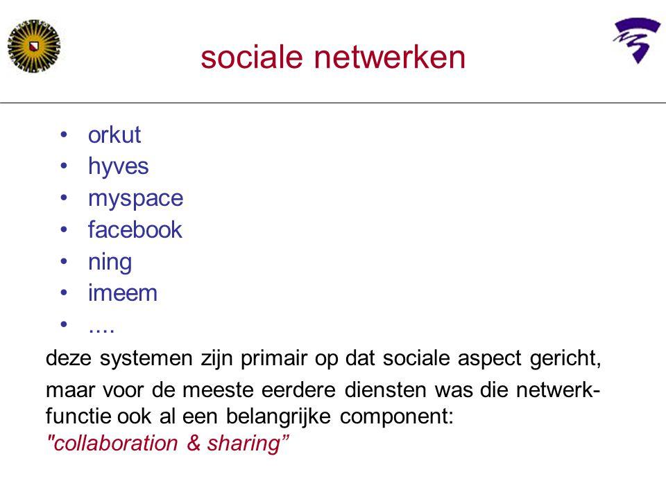 orkut hyves myspace facebook ning imeem.... deze systemen zijn primair op dat sociale aspect gericht, maar voor de meeste eerdere diensten was die net