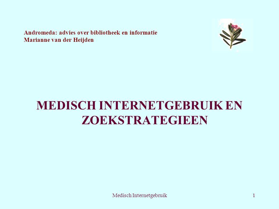 Medisch Internetgebruik1 Andromeda: advies over bibliotheek en informatie Marianne van der Heijden MEDISCH INTERNETGEBRUIK EN ZOEKSTRATEGIEEN