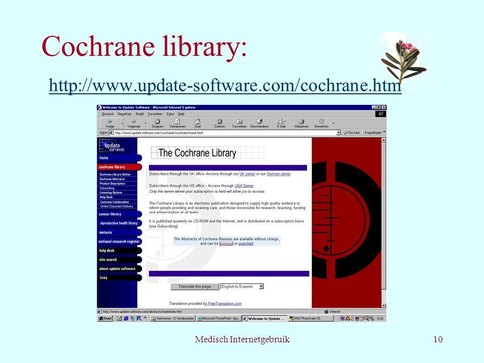 Medisch Internetgebruik10 Cochrane library: http://www.update-software.com/cochrane.htm http://www.update-software.com/cochrane.htm