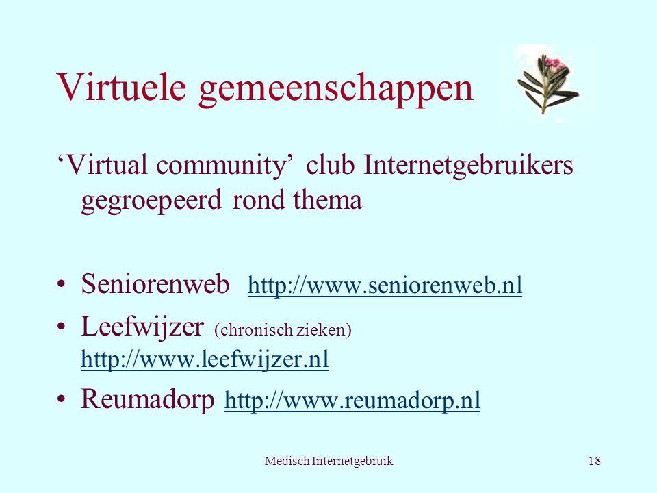 Medisch Internetgebruik18 Virtuele gemeenschappen 'Virtual community' club Internetgebruikers gegroepeerd rond thema Seniorenweb http://www.seniorenweb.nl http://www.seniorenweb.nl Leefwijzer (chronisch zieken) http://www.leefwijzer.nl http://www.leefwijzer.nl Reumadorp http://www.reumadorp.nl http://www.reumadorp.nl