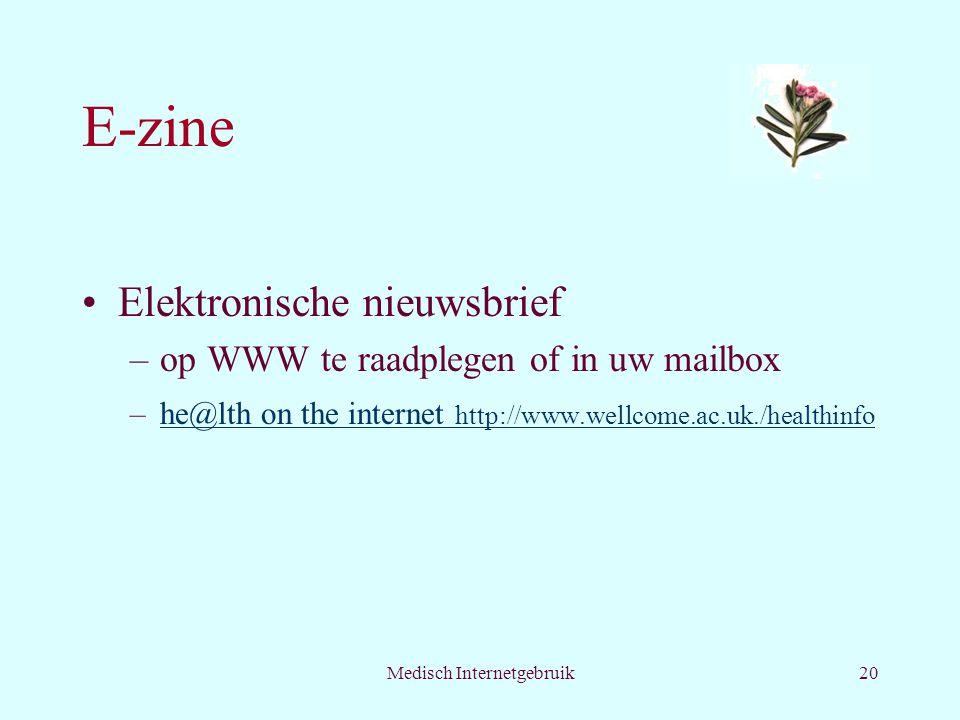 Medisch Internetgebruik20 E-zine Elektronische nieuwsbrief –op WWW te raadplegen of in uw mailbox –he@lth on the internet http://www.wellcome.ac.uk./healthinfohe@lth on the internet http://www.wellcome.ac.uk./healthinfo