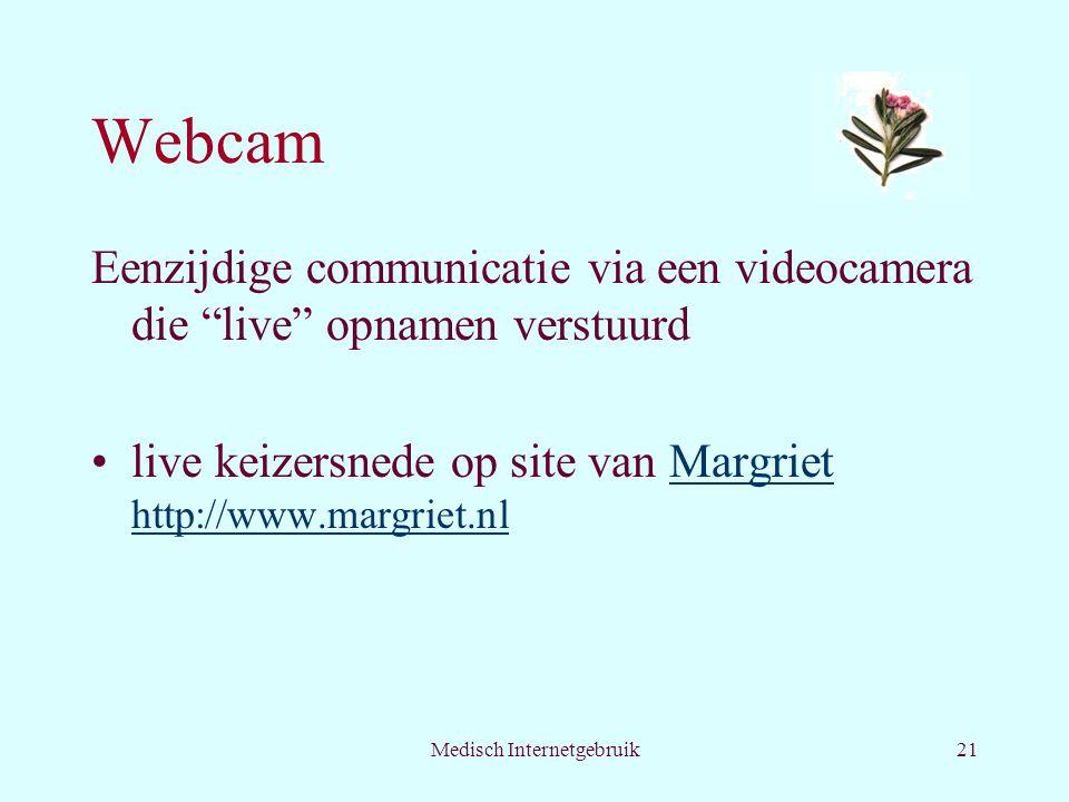 Medisch Internetgebruik21 Webcam Eenzijdige communicatie via een videocamera die live opnamen verstuurd live keizersnede op site van Margriet http://www.margriet.nlMargriet http://www.margriet.nl