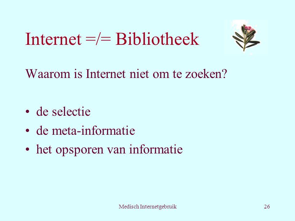 Medisch Internetgebruik26 Internet =/= Bibliotheek Waarom is Internet niet om te zoeken.