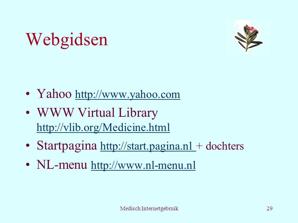 Medisch Internetgebruik29 Webgidsen Yahoo http://www.yahoo.com http://www.yahoo.com WWW Virtual Library http://vlib.org/Medicine.html http://vlib.org/Medicine.html Startpagina http://start.pagina.nl + dochters http://start.pagina.nl NL-menu http://www.nl-menu.nlhttp://www.nl-menu.nl