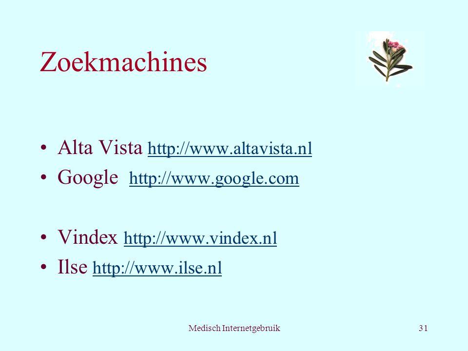 Medisch Internetgebruik31 Zoekmachines Alta Vista http://www.altavista.nl http://www.altavista.nl Google http://www.google.com http://www.google.com Vindex http://www.vindex.nl http://www.vindex.nl Ilse http://www.ilse.nl http://www.ilse.nl