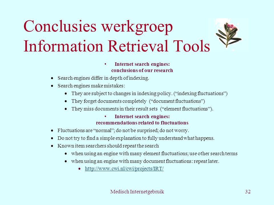 Medisch Internetgebruik32 Conclusies werkgroep Information Retrieval Tools Internet search engines: conclusions of our research  Search engines differ in depth of indexing.