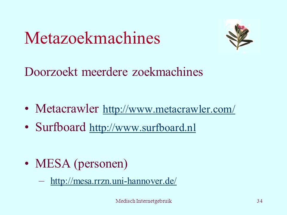 Medisch Internetgebruik34 Metazoekmachines Doorzoekt meerdere zoekmachines Metacrawler http://www.metacrawler.com/ http://www.metacrawler.com/ Surfboard http://www.surfboard.nl http://www.surfboard.nl MESA (personen) – http://mesa.rrzn.uni-hannover.de/ http://mesa.rrzn.uni-hannover.de/