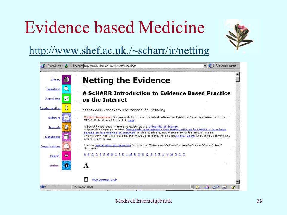 Medisch Internetgebruik39 Evidence based Medicine http://www.shef.ac.uk./~scharr/ir/netting http://www.shef.ac.uk./~scharr/ir/netting