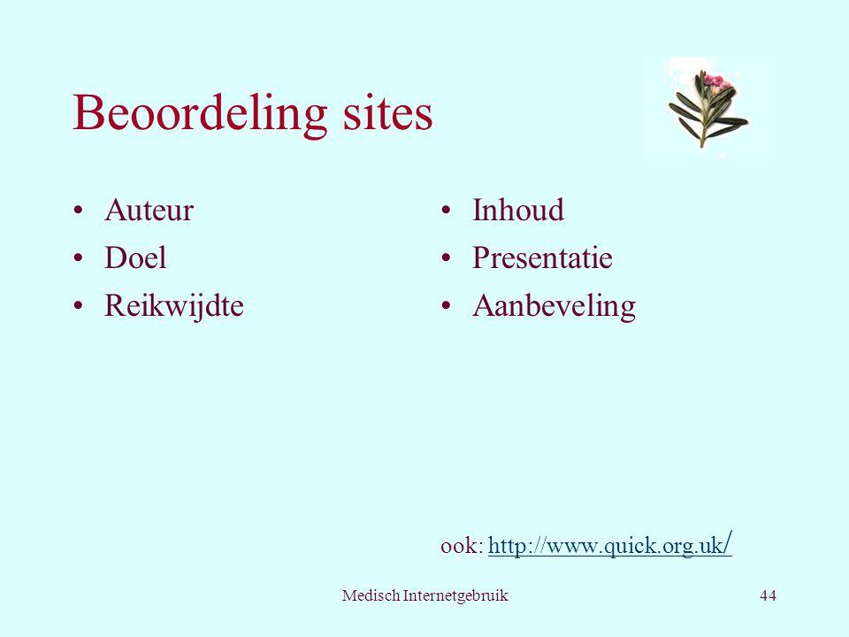 Medisch Internetgebruik44 Beoordeling sites Auteur Doel Reikwijdte Inhoud Presentatie Aanbeveling ook: http://www.quick.org.uk /http://www.quick.org.uk /