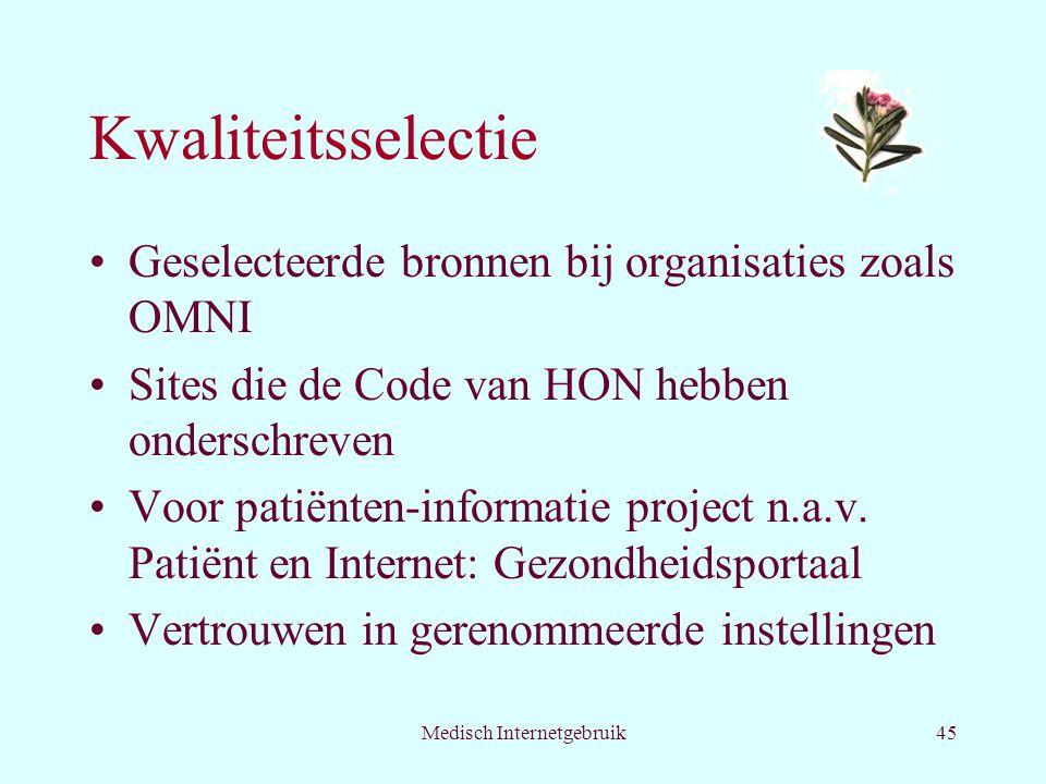 Medisch Internetgebruik45 Kwaliteitsselectie Geselecteerde bronnen bij organisaties zoals OMNI Sites die de Code van HON hebben onderschreven Voor patiënten-informatie project n.a.v.