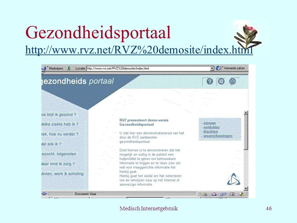 Medisch Internetgebruik46 Gezondheidsportaal http://www.rvz.net/RVZ%20demosite/index.html http://www.rvz.net/RVZ%20demosite/index.html