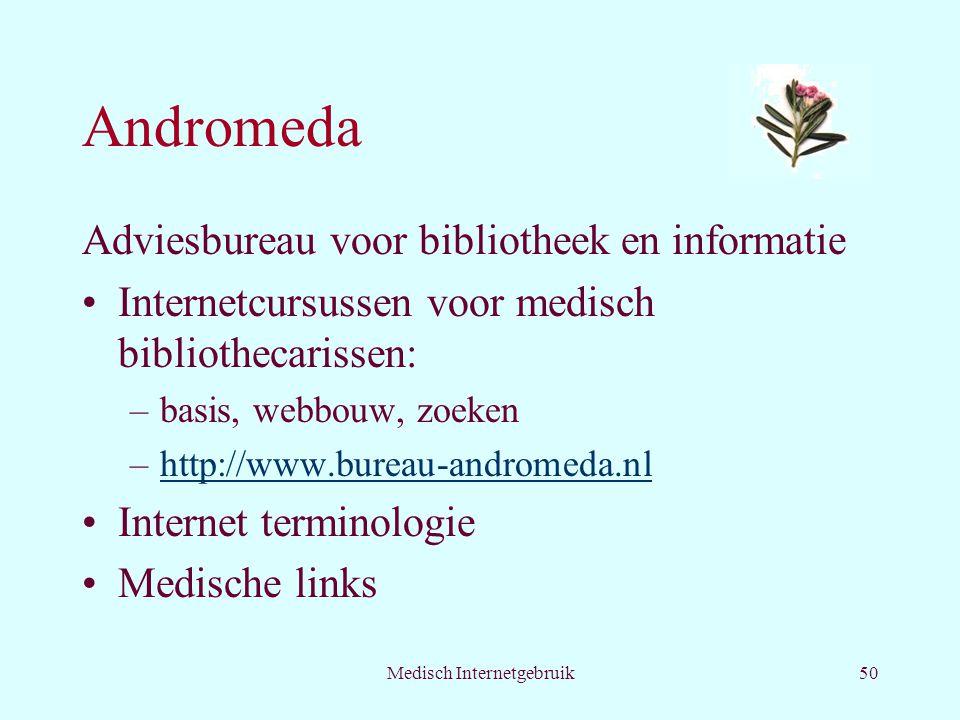 Medisch Internetgebruik50 Andromeda Adviesbureau voor bibliotheek en informatie Internetcursussen voor medisch bibliothecarissen: –basis, webbouw, zoeken –http://www.bureau-andromeda.nlhttp://www.bureau-andromeda.nl Internet terminologie Medische links