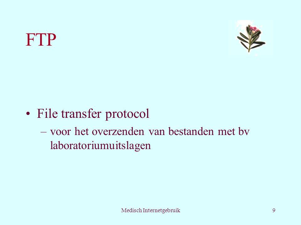 Medisch Internetgebruik9 FTP File transfer protocol –voor het overzenden van bestanden met bv laboratoriumuitslagen
