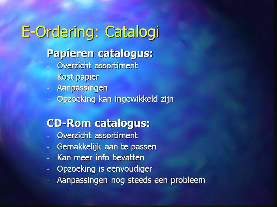 E-Ordering: Catalogi Sourcing catalog: - Gebruikt bij zoeken naar leveranciers - Omvat zoveel mogelijk goederen van zoveel mogelijk leveranciers - Zoeken op trefwoorden - Voorbeelden: - www.kompass.be www.kompass.be - www.thomasregister.com www.thomasregister.com