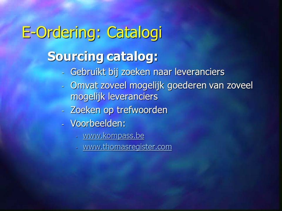 E-Ordering: Catalogi Sourcing catalog: - Gebruikt bij zoeken naar leveranciers - Omvat zoveel mogelijk goederen van zoveel mogelijk leveranciers - Zoe