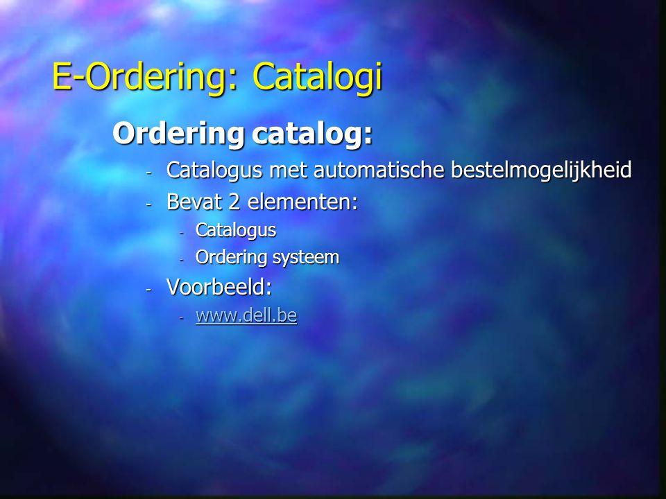 E-Ordering: Catalogi Ordering catalog: - Catalogus met automatische bestelmogelijkheid - Bevat 2 elementen: - Catalogus - Ordering systeem - Voorbeeld