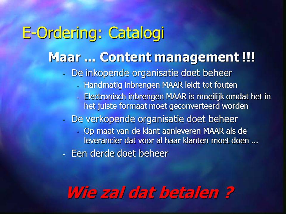 E-Ordering: Catalogi Maar... Content management !!! - De inkopende organisatie doet beheer - Handmatig inbrengen MAAR leidt tot fouten - Electronisch