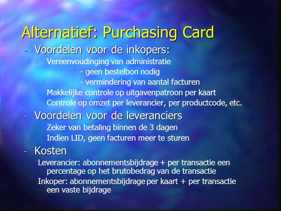 Alternatief: Purchasing Card - Voordelen voor de inkopers: Vereenvoudinging van administratie - geen bestelbon nodig - vermindering van aantal facture