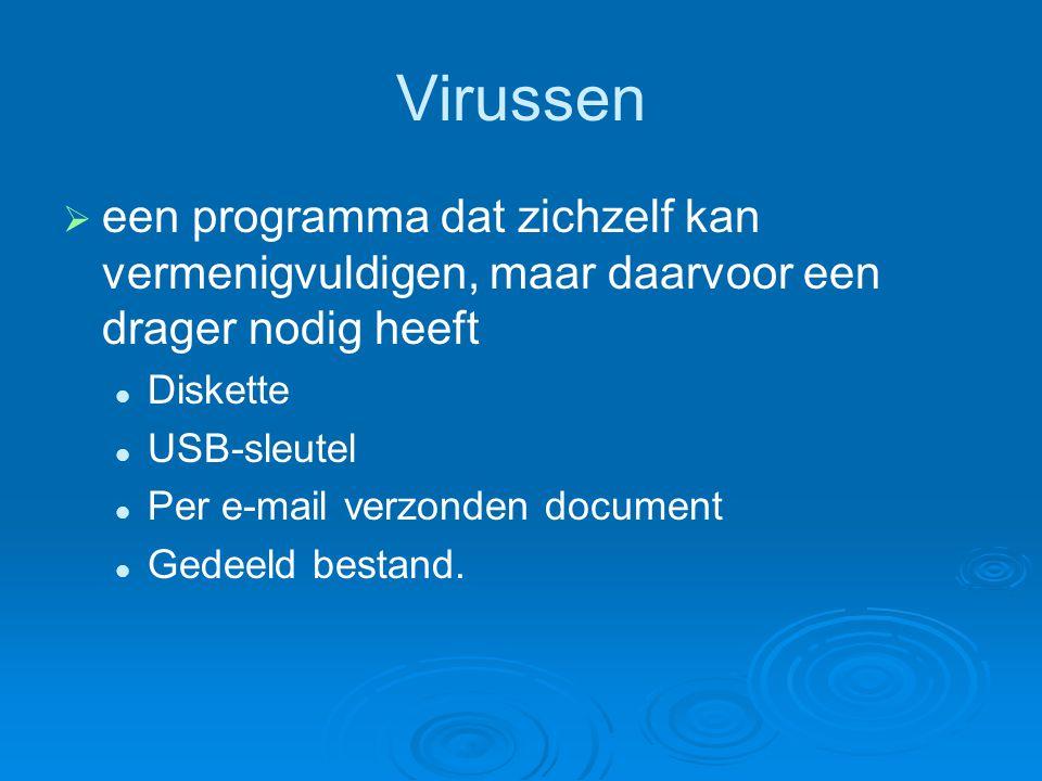 Virussen   een programma dat zichzelf kan vermenigvuldigen, maar daarvoor een drager nodig heeft Diskette USB-sleutel Per e-mail verzonden document