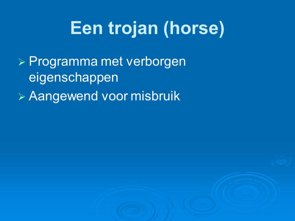 Een trojan (horse)   Programma met verborgen eigenschappen   Aangewend voor misbruik