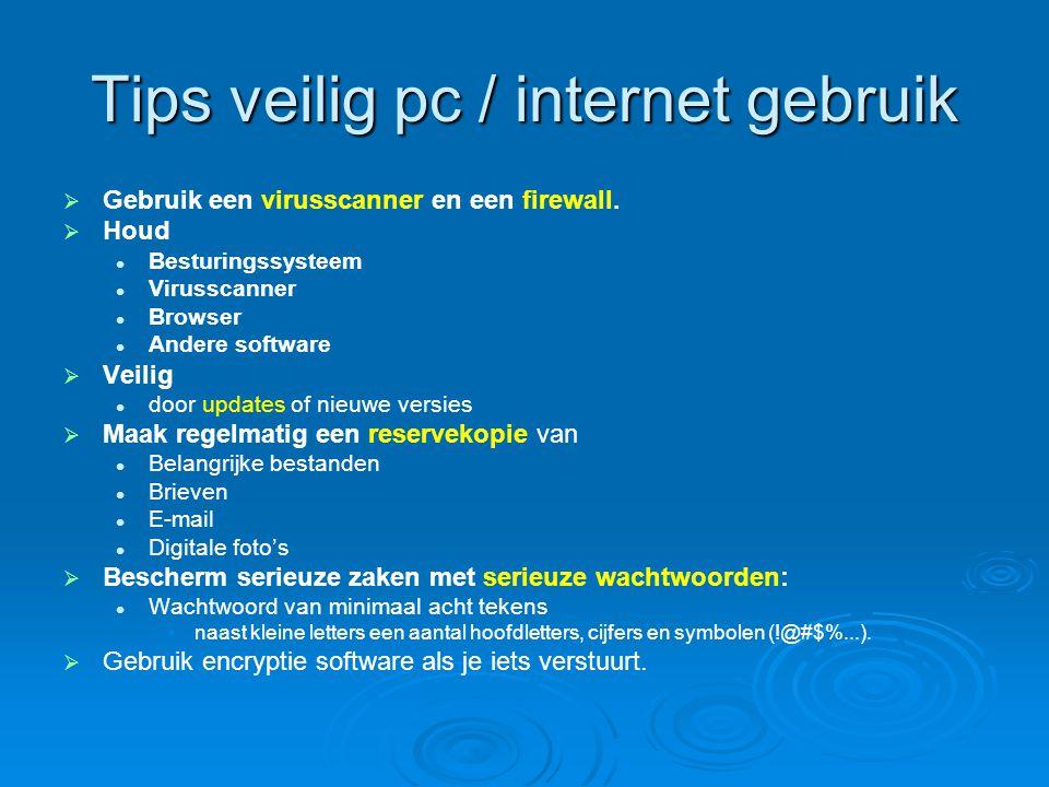 Tips veilig pc / internet gebruik   Gebruik een virusscanner en een firewall.   Houd Besturingssysteem Virusscanner Browser Andere software   Ve