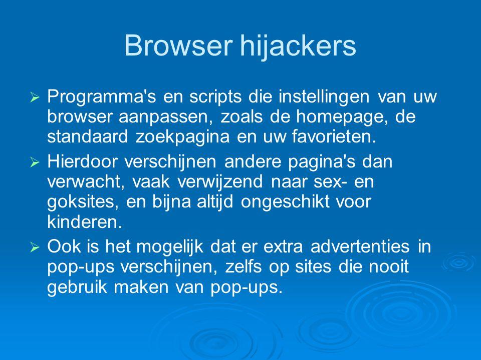 Browser hijackers   Programma's en scripts die instellingen van uw browser aanpassen, zoals de homepage, de standaard zoekpagina en uw favorieten. 