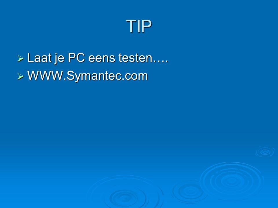 TIP  Laat je PC eens testen….  WWW.Symantec.com