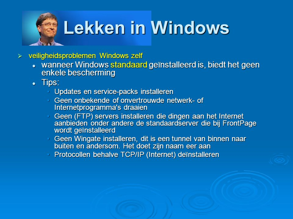 Lekken in Windows  veiligheidsproblemen Windows zelf wanneer Windows standaard geïnstalleerd is, biedt het geen enkele bescherming wanneer Windows st