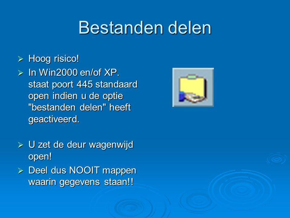 Bestanden delen  Hoog risico!  In Win2000 en/of XP. staat poort 445 standaard open indien u de optie