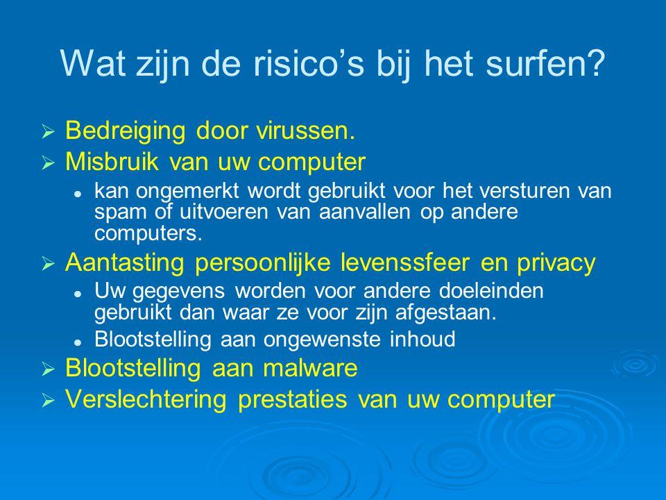 Wat zijn de risico's bij het surfen?   Bedreiging door virussen.   Misbruik van uw computer kan ongemerkt wordt gebruikt voor het versturen van sp