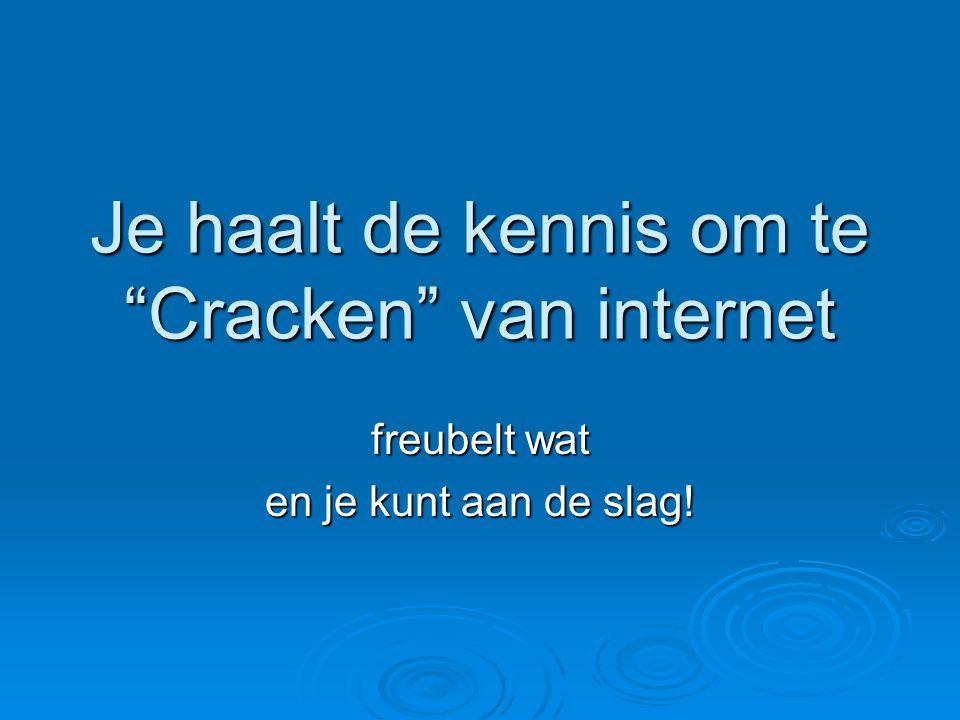 """Je haalt de kennis om te """"Cracken"""" van internet freubelt wat en je kunt aan de slag!"""