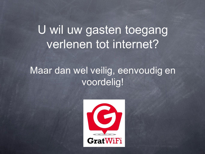 U wil uw gasten toegang verlenen tot internet Maar dan wel veilig, eenvoudig en voordelig!