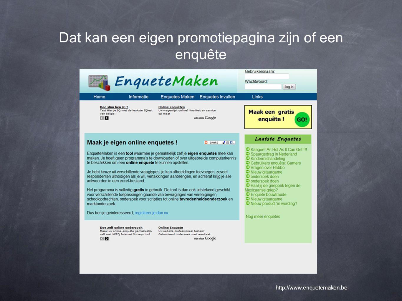 Dat kan een eigen promotiepagina zijn of een enquête http://www.enquetemaken.be