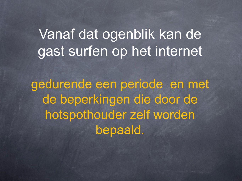 Vanaf dat ogenblik kan de gast surfen op het internet gedurende een periode en met de beperkingen die door de hotspothouder zelf worden bepaald.