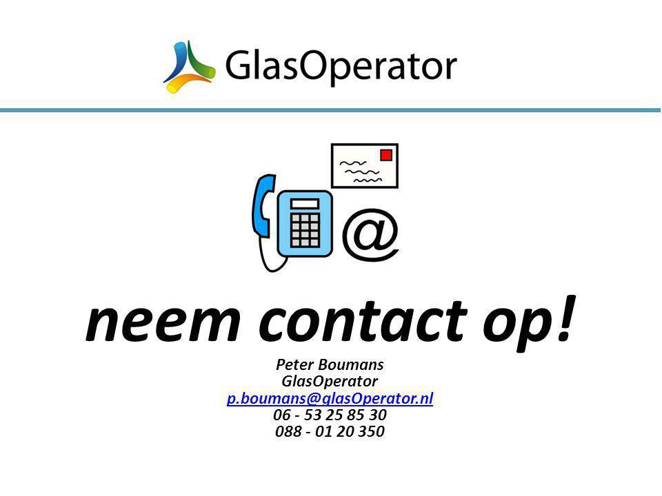 neem contact op! Peter Boumans GlasOperator p.boumans@glasOperator.nl 06 - 53 25 85 30 088 - 01 20 350