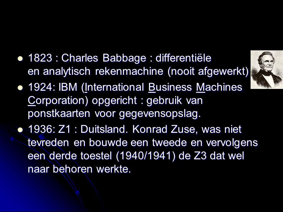 1823 : Charles Babbage : differentiële en analytisch rekenmachine (nooit afgewerkt) 1823 : Charles Babbage : differentiële en analytisch rekenmachine