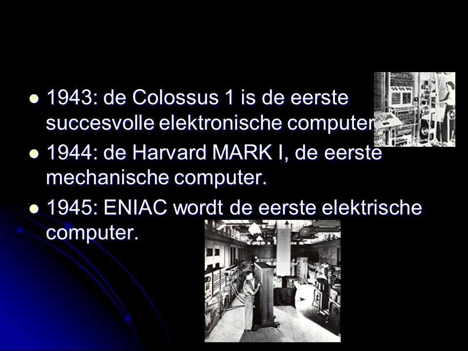1943: de Colossus 1 is de eerste succesvolle elektronische computer 1943: de Colossus 1 is de eerste succesvolle elektronische computer 1944: de Harva