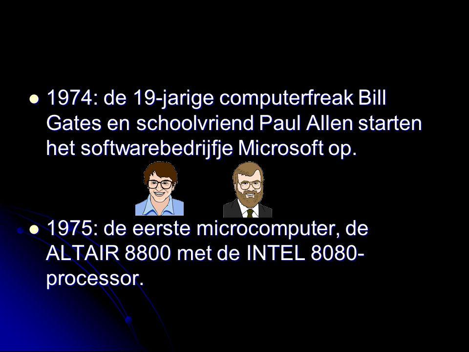 1974: de 19-jarige computerfreak Bill Gates en schoolvriend Paul Allen starten het softwarebedrijfje Microsoft op. 1974: de 19-jarige computerfreak Bi