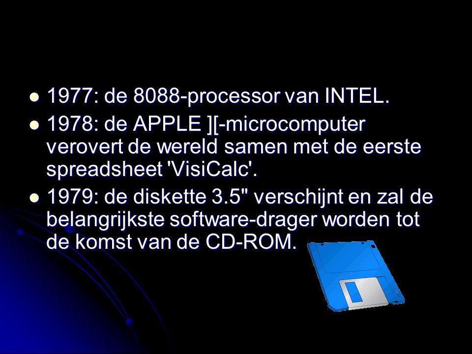 1977: de 8088-processor van INTEL. 1977: de 8088-processor van INTEL. 1978: de APPLE ][-microcomputer verovert de wereld samen met de eerste spreadshe