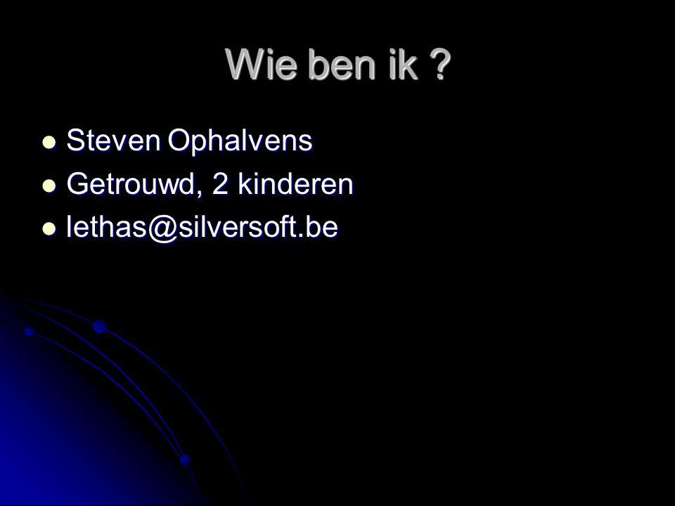 Wie ben ik ? Steven Ophalvens Steven Ophalvens Getrouwd, 2 kinderen Getrouwd, 2 kinderen lethas@silversoft.be lethas@silversoft.be