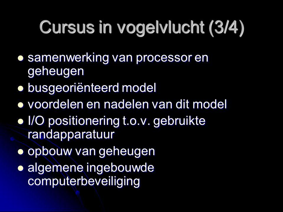 Cursus in vogelvlucht (3/4) samenwerking van processor en geheugen samenwerking van processor en geheugen busgeoriënteerd model busgeoriënteerd model