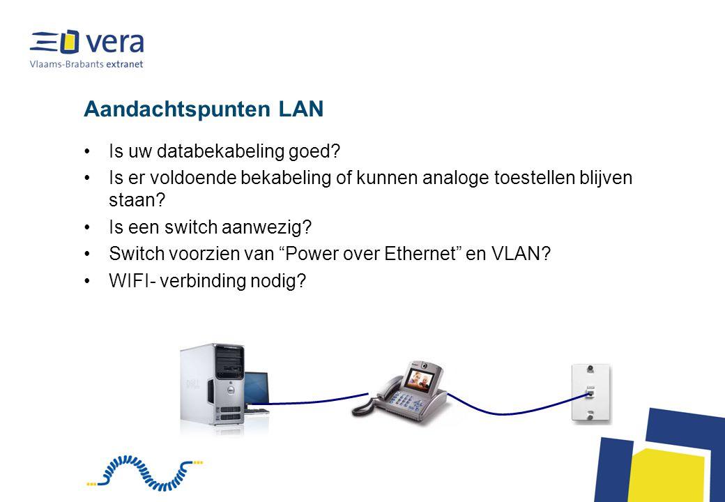 Aandachtspunten LAN Is uw databekabeling goed? Is er voldoende bekabeling of kunnen analoge toestellen blijven staan? Is een switch aanwezig? Switch v