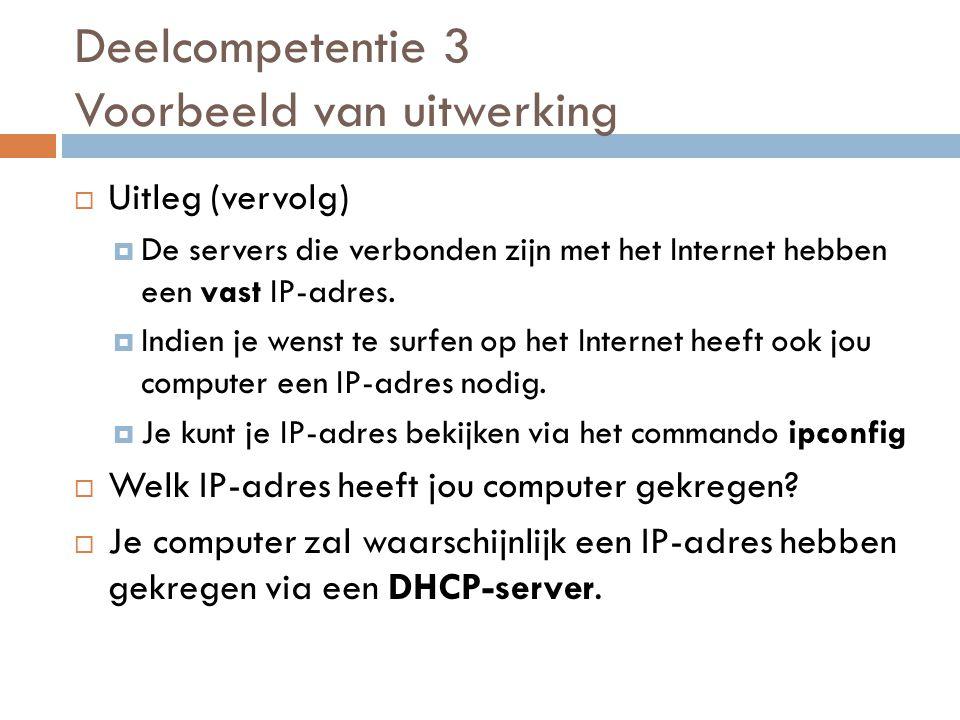  Uitleg (vervolg)  De servers die verbonden zijn met het Internet hebben een vast IP-adres.