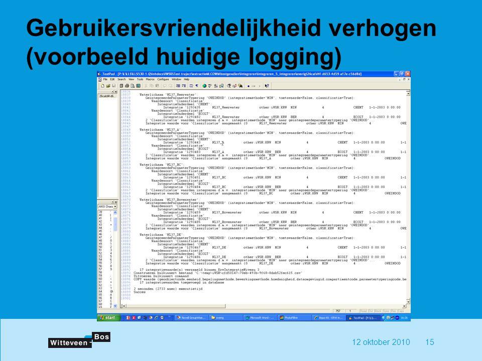 12 oktober 201015 Gebruikersvriendelijkheid verhogen (voorbeeld huidige logging)