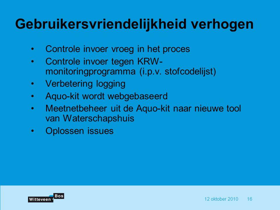 12 oktober 201016 Gebruikersvriendelijkheid verhogen Controle invoer vroeg in het proces Controle invoer tegen KRW- monitoringprogramma (i.p.v. stofco