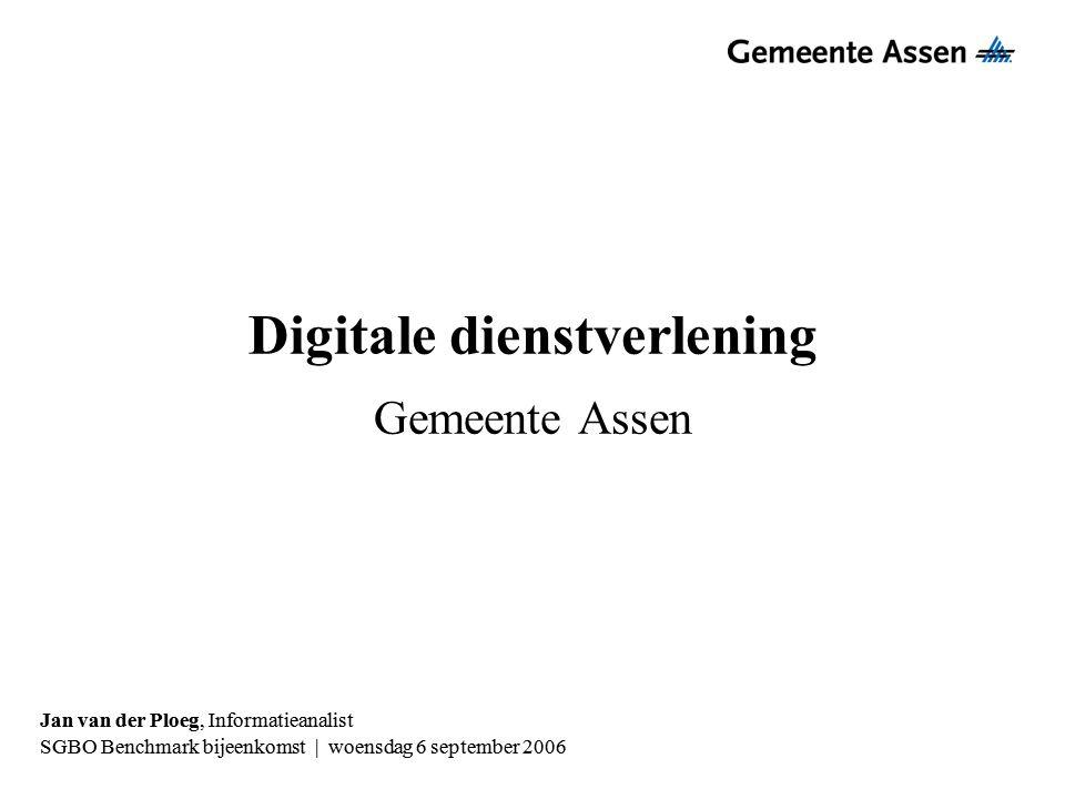 Digitale dienstverlening Gemeente Assen Jan van der Ploeg, Informatieanalist SGBO Benchmark bijeenkomst | woensdag 6 september 2006