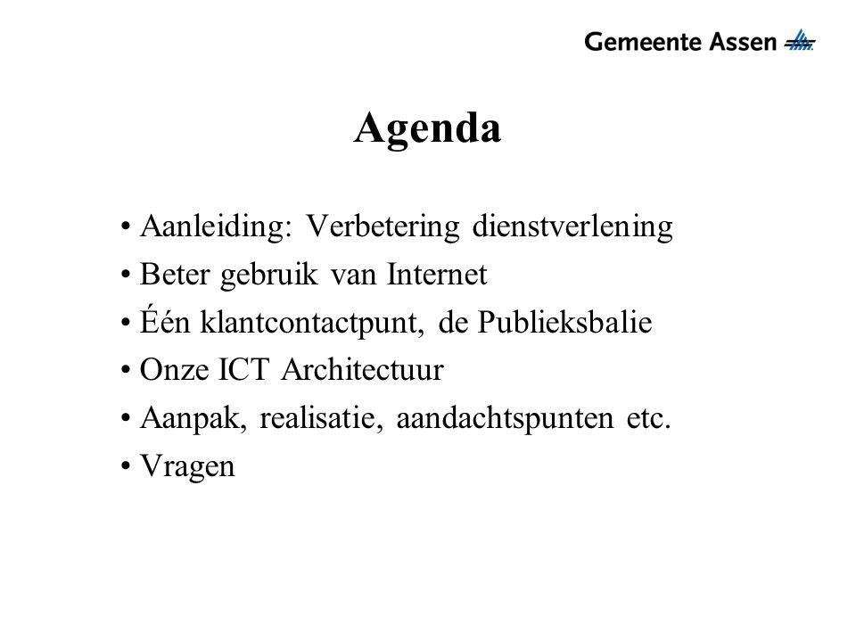 Agenda Aanleiding: Verbetering dienstverlening Beter gebruik van Internet Één klantcontactpunt, de Publieksbalie Onze ICT Architectuur Aanpak, realisa
