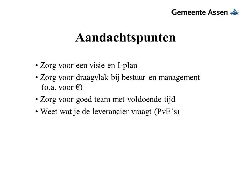 Aandachtspunten Zorg voor een visie en I-plan Zorg voor draagvlak bij bestuur en management (o.a. voor €) Zorg voor goed team met voldoende tijd Weet