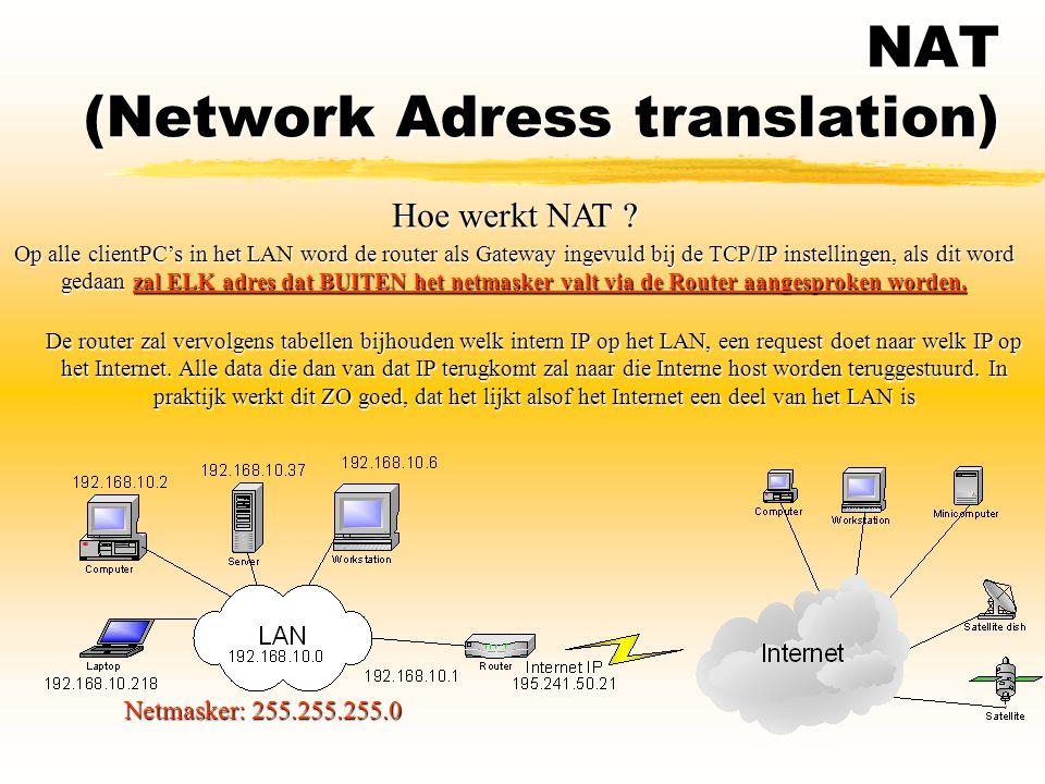 NAT (Network Adress translation) Hoe werkt NAT ? Op alle clientPC's in het LAN word de router als Gateway ingevuld bij de TCP/IP instellingen, als dit